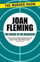 The Deeds of Dr Deadcert ebook by Joan Fleming