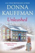 Unleashed - A Hamilton Christmas Novella ebook by Donna Kauffman