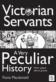 Victorian Servants, A Very Peculiar History ebook by Fiona Macdonald