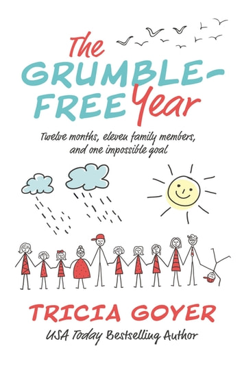 The Grumble-Free Year - Twelve Months, Eleven Family Members, and One Impossible Goal ebook by Tricia Goyer