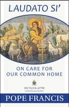 Laudato Si - On Care for Our Common Home ebook by Pope Francis