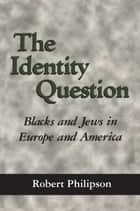 The Identity Question ebook by Robert Philipson