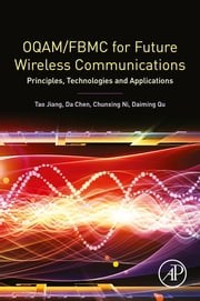 OQAM/FBMC for Future Wireless Communications - Principles, Technologies and Applications ebook by Tao Jiang, Da Chen, Chunxing Ni,...