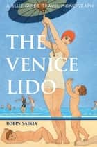 The Venice Lido - A Blue Guide Travel Monograph ebook by Robin Saikia