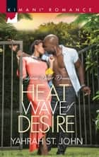 Heat Wave Of Desire ebook by Yahrah St. John