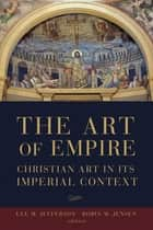 The Art of Empire - Christian Art in Its Imperial Context ebook by Lee M. Jefferson, Robin M. Jensen