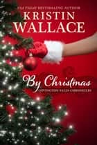 By Christmas ebook by Kristin Wallace