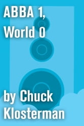 ABBA 1, World 0 - An Essay from Eating the Dinosaur ebook by Chuck Klosterman