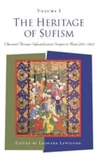 The Heritage of Sufism (Volume 1) - Classical Persian Sufism from Its Origins to Rumi (700-1300) ebook by Leonard Lewisohn