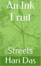 An Ink Fruit - Streets ebook by Hari Das