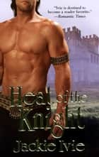 Heat Of The Knight ebook by Jackie Ivie