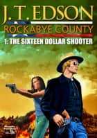 Rockabye County 1: The Sixteen-Dollar Shooter ebook by J.T. Edson