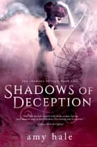 Shadows of Deception, The Shadows Trilogy, Book 2 ebook by Amy Hale