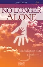 No Longer Alone ebook by Joni Eareckson Tada