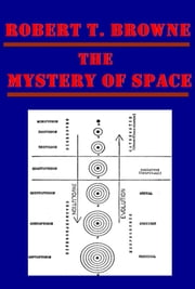 The Mystery of Space (Illustrated) ebook by Robert T. Browne