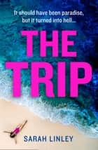 The Trip ebook by Sarah Linley