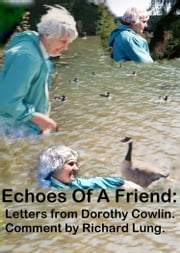 Echoes Of A Friend: Letters from Dorothy Cowlin. Comment by Richard Lung. ebook by Kobo.Web.Store.Products.Fields.ContributorFieldViewModel