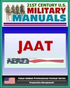21st Century U.S. Military Manuals: Multiservice Procedures for Joint Air Attack Team Operations - JAAT - FM 90-21 (Value-Added Professional Format Series) ebook by Progressive Management