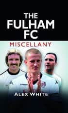 The Fulham FC Miscellany ebook by Alex White