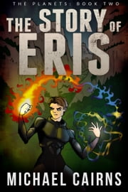 The Story of Eris (The Planets, Book Two) ebook by Michael Cairns