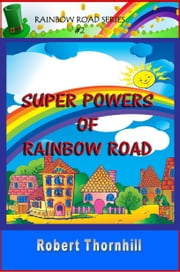 Super Powers Of Rainbow Road ebook by Robert Thornhill