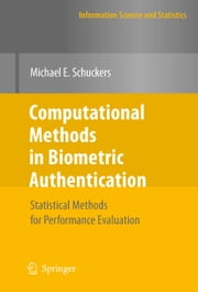 Computational Methods in Biometric Authentication - Statistical Methods for Performance Evaluation ebook by Michael E. Schuckers