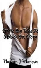 Erotic Gay Tales 24: A Black Guy Story ebook by Nathan J Morissey