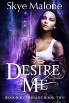 Desire Me ebook by Skye Malone