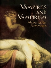 Vampires and Vampirism ebook by Montague Summers
