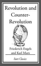 Revolution and Counter-Revolution ebook by Friederich Engels