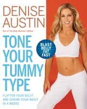 Tone Your Tummy Type - Flatten Your Belly and Shrink Your Waist in 4 Weeks ebook by Denise Austin