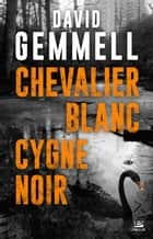 Chevalier blanc, cygne noir ebook by David Gemmell