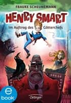 Henry Smart. Im Auftrag des Götterchefs - Band 1 ebook by Frauke Scheunemann, John Kelly