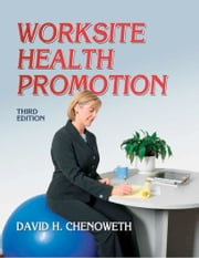 Worksite Health Promotion 3rd Edition ebook by David H. Chenoweth