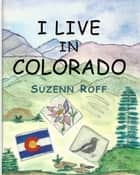 I Live in Colorado ebook by Suzenn Roff