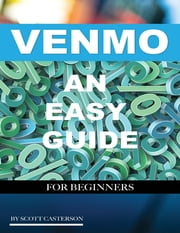 Venmo an Easy Guide for Beginners ebook by Scott Casterson