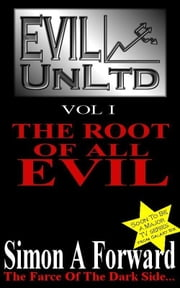 Evil UnLtd: The Root Of All Evil ebook by Simon Forward
