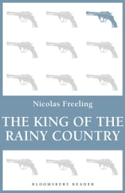 The King of the Rainy Country ebook by Nicolas Freeling