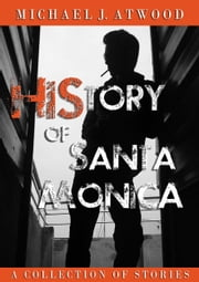HiStory of Santa Monica ebook by Michael J. Atwood