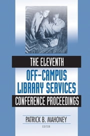 The Eleventh Off-Campus Library Services Conference Proceedings ebook by Patrick Mahoney