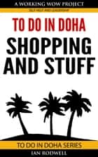 To Do in Doha - Shopping and Stuff ebook by Ian Rodwell