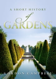 A Short History of Gardens ebook by Gordon Campbell