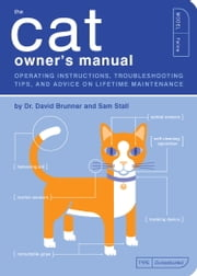 The Cat Owner's Manual - Operating Instructions, Troubleshooting Tips, and Advice on Lifetime Maintenance ebook by David Brunner,Sam Stall,Paul Kepple,Jude Buffum