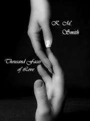 Thousand Faces of Love ebook by K.M.Smith