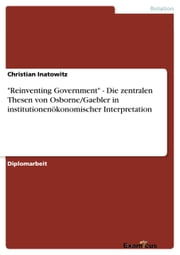 'Reinventing Government' - Die zentralen Thesen von Osborne/Gaebler in institutionenökonomischer Interpretation ebook by Christian Inatowitz
