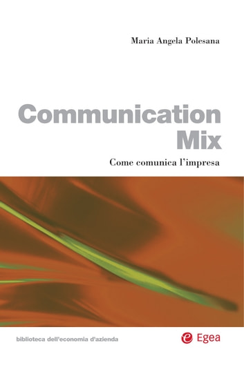 Communication mix - Come comunica l'impresa eBook by Maria Angela Polesana