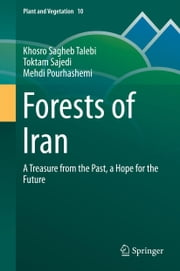 Forests of Iran - A Treasure from the Past, a Hope for the Future ebook by Khosro Sagheb Talebi,Toktam Sajedi,Mehdi Pourhashemi