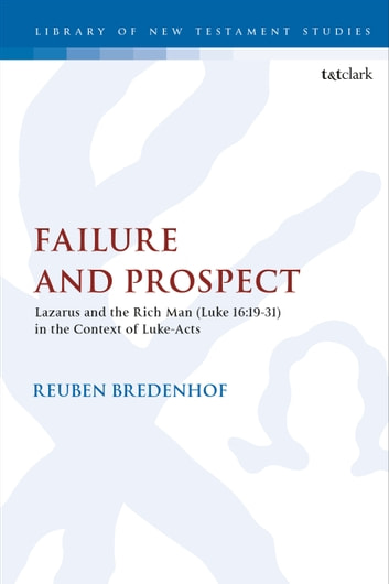 Failure and Prospect - Lazarus and the Rich Man (Luke 16:19-31) in the Context of Luke-Acts eBook by Rev. Dr. Reuben Bredenhof