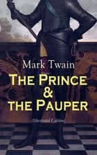The Prince & the Pauper (Illustrated Edition) - Adventure Novel set in 16th Century England, With Author's Biography ebook by Mark Twain, Frank T. Merrill