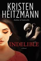 Indelible ebook by Kristen Heitzmann